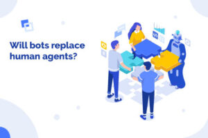Will bots replace human agents?